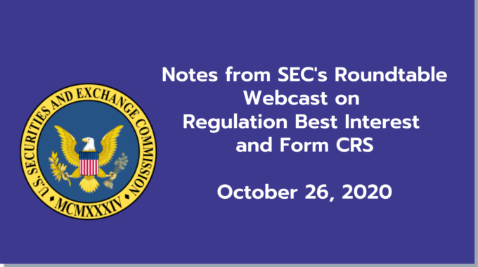 Notes From SEC's Staff Roundtable Webcast On Regulation Best Interest And Form CRS On Oct 26th 2020
